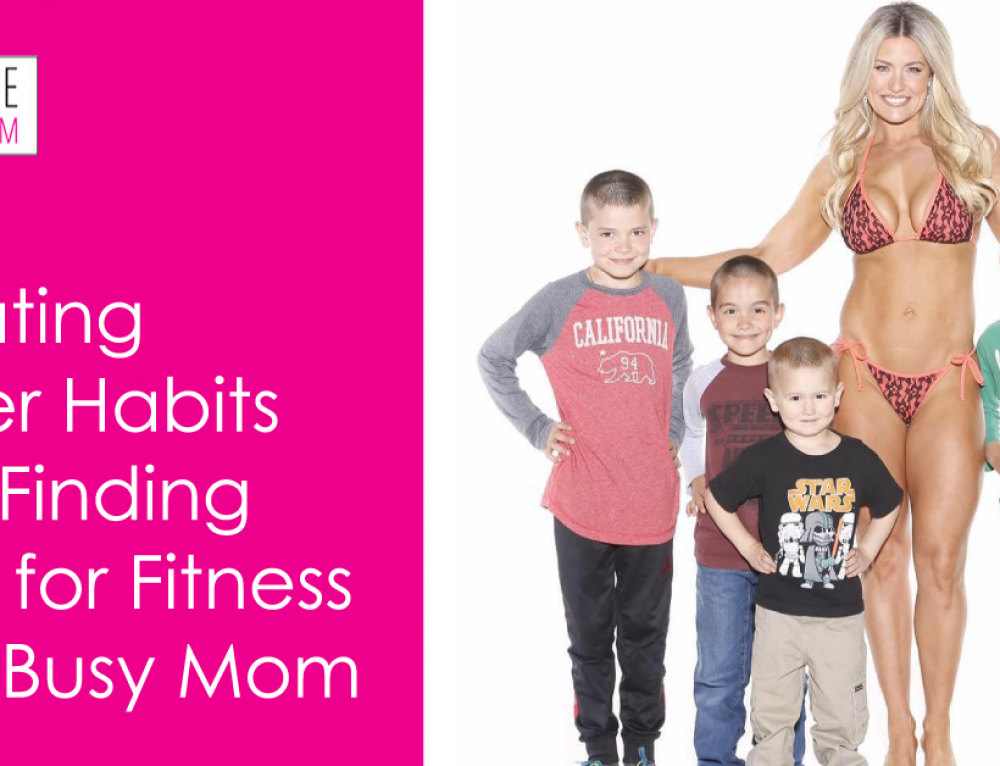 Creating Better Habits and Finding Time for Fitness as a Busy Mom